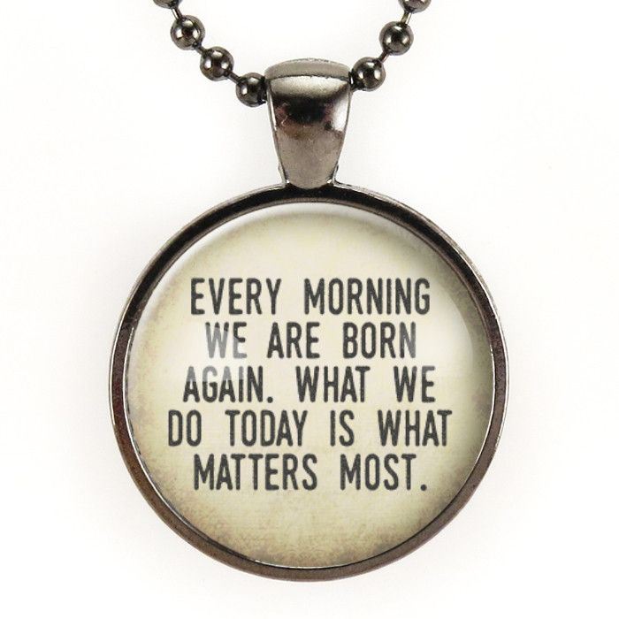 Every Morning We Are Born Again Necklace, Buddha Quote Jewelry, Inspirational Buddhist Saying Yoga Pendant