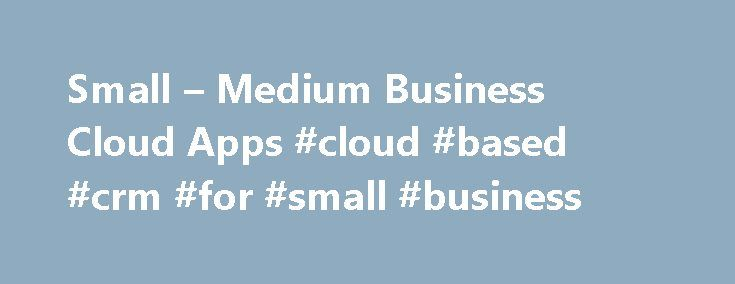 Small – Medium Business Cloud Apps #cloud #based #crm #for #small #business http://colorado.remmont.com/small-medium-business-cloud-apps-cloud-based-crm-for-small-business/  # Work together using the Cloud MyOffice is a subscription based 'cloud' service that's been designed around the unique needs of the smaller business. It combines diaries, contacts, email, tasks, file store, reminders and notes into a set of online collaboration tools to help your team work together more effectively, and…