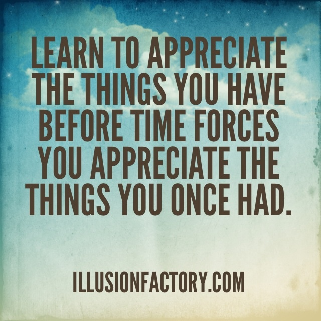 Appreciate Time Quotes: Pin By The Illusion Factory On Great Quotes