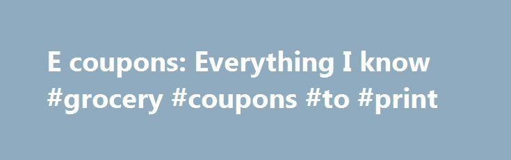 E coupons: Everything I know #grocery #coupons #to #print http://coupons.remmont.com/e-coupons-everything-i-know-grocery-coupons-to-print/  #e coupons # I get a lot of questions about e coupons every week and had been tossing around a post about them for a while but was specifically asked for one today so… First: E grocery coupons can only be used at Kroger (or Kroger affiliate stores) right now so if you aren't a Kroger shopper you can just log this away somewhere until the rest of the…