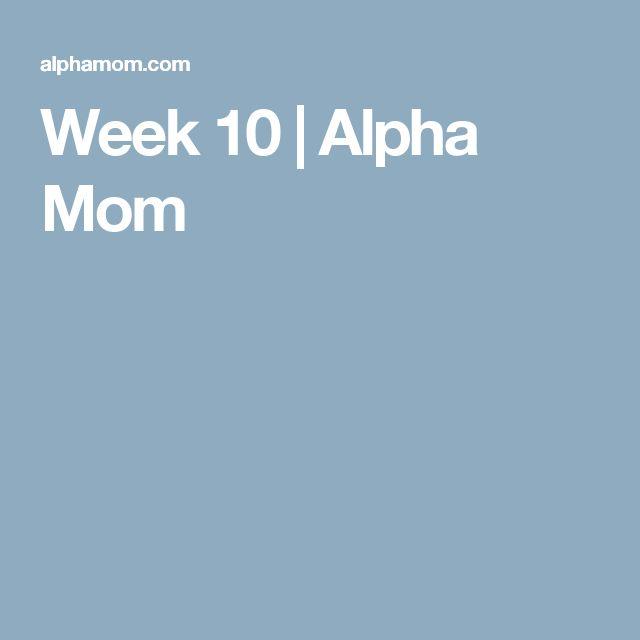 Week 10 | Alpha Mom