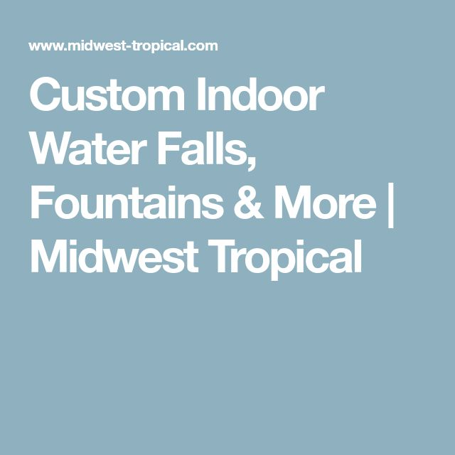 Custom Indoor Water Falls, Fountains & More | Midwest Tropical