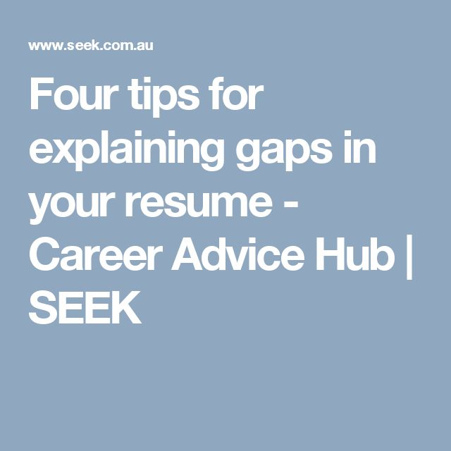 Four tips for explaining gaps in your resume  - Career Advice Hub | SEEK
