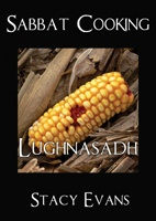 'Sabbat Cooking ~ Lughnasadh' by Stacy Evans. Celebrate the first harvest of the year with the bounty of the field! Sabbat Cooking - Lughnasadh is filled with recipes containing corn, berries, as well as other grains and seasonal vegetables. This ebook contains appetizers, side dishes, mains, and desserts. There is even a recipe for Crab Apple Jelly! 'Sabbat Cooking ~ Lughnasadh' is the fourth of eight cookbooks in the Sabbat Cooking series. $4.99