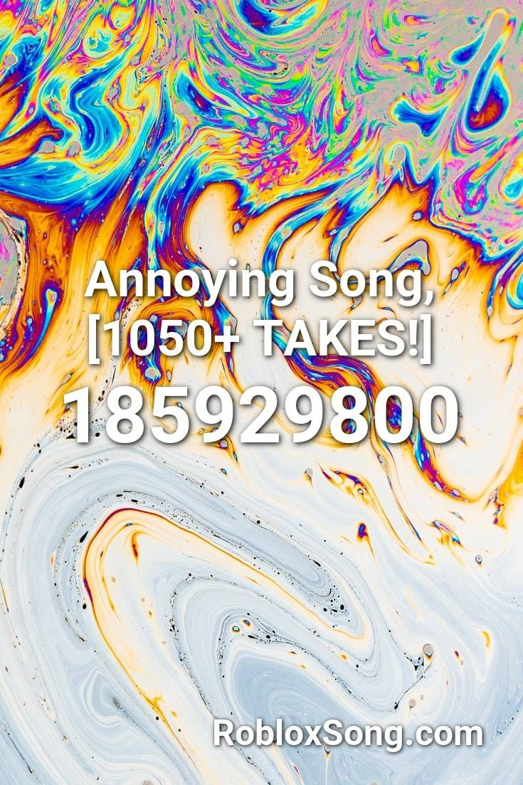 Annoying Song 1050 Takes Roblox Id Roblox Music Codes In