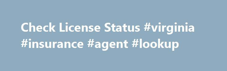 Check License Status #virginia #insurance #agent #lookup http://arizona.nef2.com/check-license-status-virginia-insurance-agent-lookup/  # Check License Status We have a couple of ways you can use to look up and view full details available for an agent or broker. If you know the license number you may use our license number search: If you only have the name of your agent or broker, you can search by name to find the license number: Frequently Asked Questions Common Name Search Problems – When…