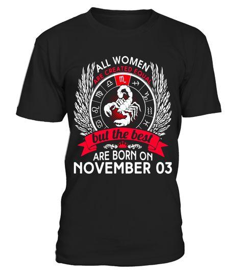 """# All Women Are Created Equal Born On November 3 T-shirt .  Special Offer, not available in shops      Comes in a variety of styles and colours      Buy yours now before it is too late!      Secured payment via Visa / Mastercard / Amex / PayPal      How to place an order            Choose the model from the drop-down menu      Click on """"Buy it now""""      Choose the size and the quantity      Add your delivery address and bank details      And that's it!      Tags: Scorpio Zodiac birthday…"""