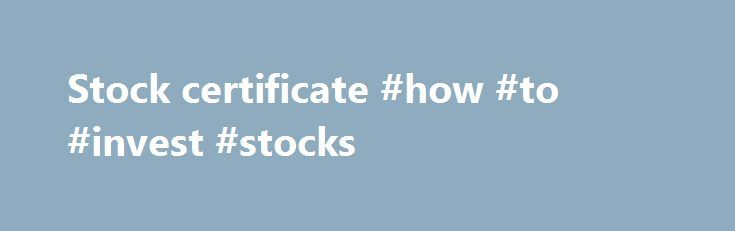 "Stock certificate #how #to #invest #stocks http://stock.remmont.com/stock-certificate-how-to-invest-stocks/  medianet_width = ""300"";   medianet_height = ""600"";   medianet_crid = ""926360737"";   medianet_versionId = ""111299"";   (function() {       var isSSL = 'https:' == document.location.protocol;       var mnSrc = (isSSL ? 'https:' : 'http:') + '//contextual.media.net/nmedianet.js?cid=8CUFDP85S' + (isSSL ? '&https=1' : '');       document.write('');   })();Fast AnswersStock Certificates…"