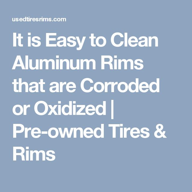 It is Easy to Clean Aluminum Rims that are Corroded or Oxidized | Pre-owned Tires & Rims