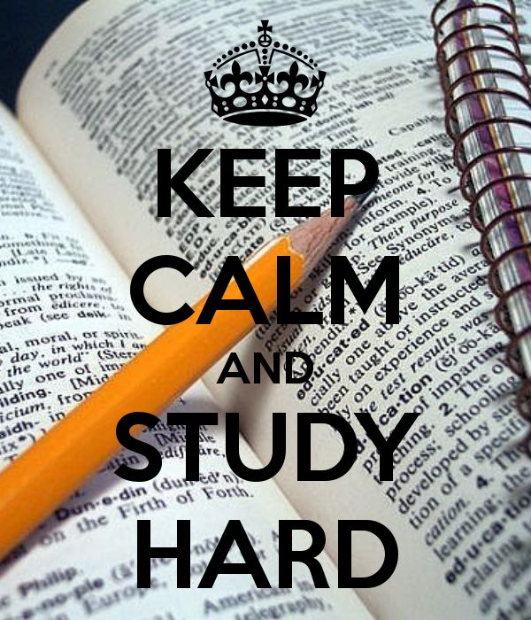 KEEP CALM AND STUDY HARD I can't keep calm because I'm stuDYING hard