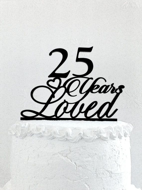 25 Years Loved Birthday Cake Topper 25th Anniversary 25