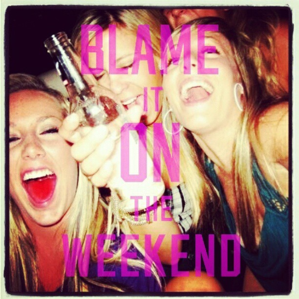 Blame it on the #weekend
