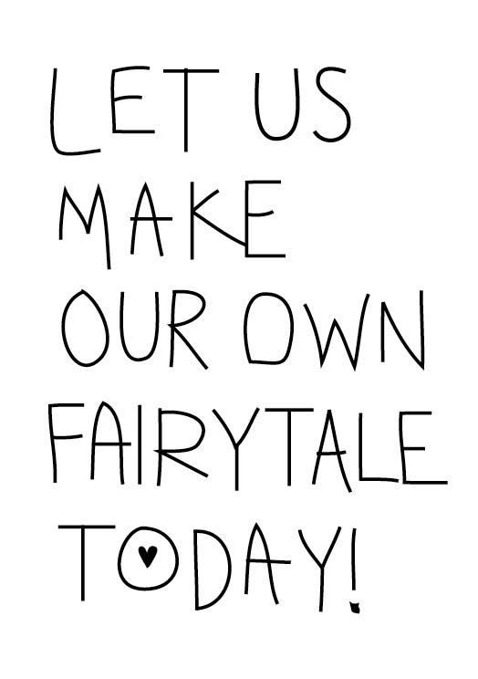 Let us make our own fairytaleLife, Inspiration, Quotes, Fairy Tales, Things, Fairyte Today, Living, Fairytale Today, Fairies Tales