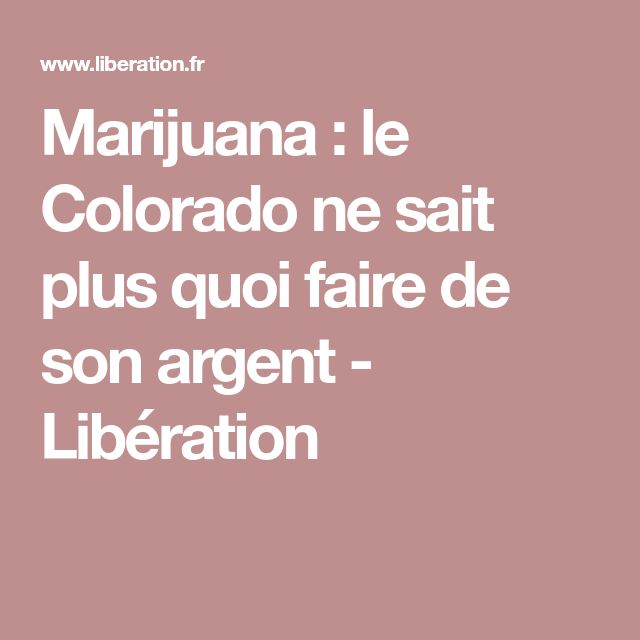 Marijuana  le Colorado ne sait plus quoi faire de son argent Cannabis