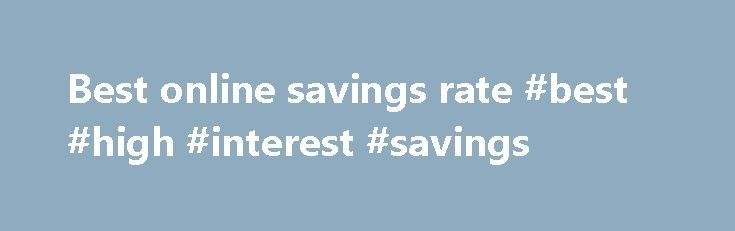 Best online savings rate #best #high #interest #savings http://savings.nef2.com/best-online-savings-rate-best-high-interest-savings/  best online savings rate Online savings accounts offer the best savings rates with immediate access to your savings. The trade off is that the instant account access is limited to electronic channels (no branch access). Online savings accounts are usually linked to an everyday transaction account. Most banks mandate that the linked account must also be held at…