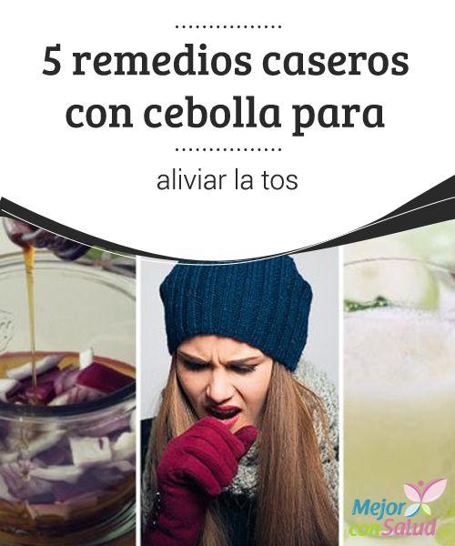 5 remedios caseros con cebolla para aliviar la tos   La cebolla es un vegetal con propiedades antibióticas y expectorantes que facilitan el alivio de la tos. Descubre cómo prepararla en remedios caseros.