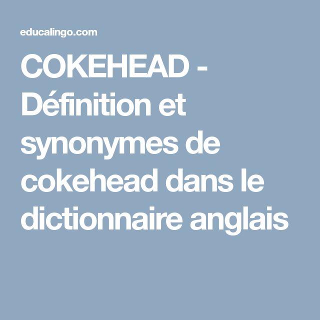 COKEHEAD - Définition et synonymes de cokehead dans le dictionnaire anglais