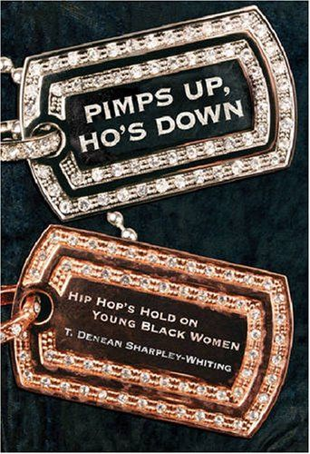 Pimps Up, Ho's Down: Hip Hop's Hold on Young Black Women by T. Denean Denean Sharpley-Whiting,http://www.amazon.com/dp/0814740642/ref=cm_sw_r_pi_dp_48rLsb1WE4YS2GVA