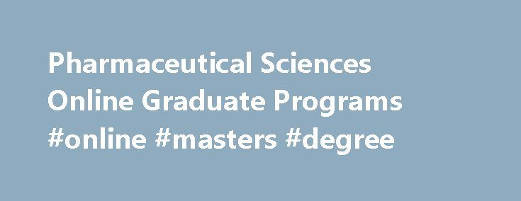 Pharmaceutical Sciences Online Graduate Programs #online #masters #degree http://degree.remmont.com/pharmaceutical-sciences-online-graduate-programs-online-masters-degree/  #online chemistry degree # Pharmaceutical Sciences Online Graduate Program Pharmaceutical Sciences Online Graduate Program Pharmaceutical Sciences Online Degree Program The University of Florida's online pharmaceutical sciences graduate program offers an online master's degree and graduate certificate with a concentration…