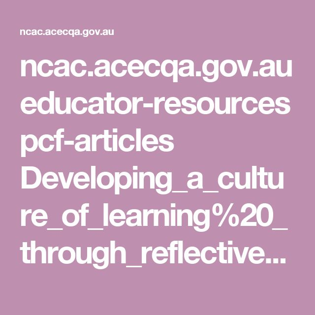 ncac.acecqa.gov.au educator-resources pcf-articles Developing_a_culture_of_learning%20_through_reflective_practice_Jun09.pdf