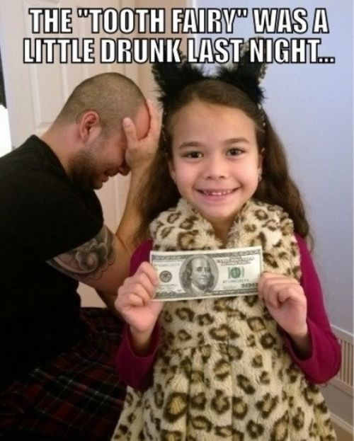 Tooth fairy was drunk