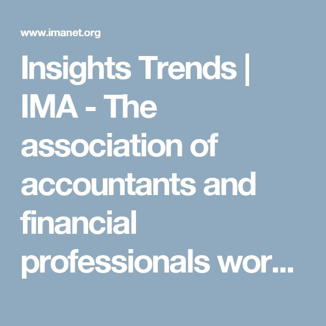 Insights Trends   IMA - The association of accountants and financial professionals working in business.