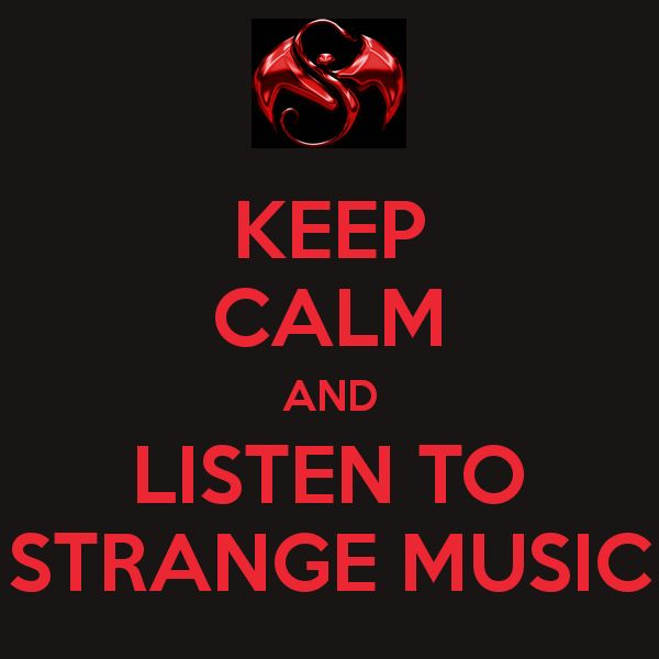 KEEP CALM AND LISTEN TO STRANGE MUSIC