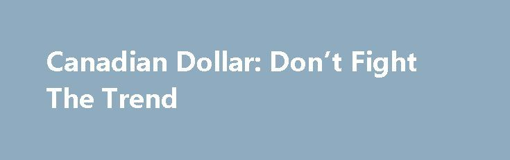 Canadian Dollar: Don't Fight The Trend http://betiforexcom.livejournal.com/26614724.html  The Canadian Dollar has been strengthening against its US cousin since early May and that trend will most likely continue as long as further interest rate hikes remain probable.The post Canadian Dollar: Don't Fight The Trend appeared first on Forex news - Binary options.The post Canadian Dollar: Don't Fight The Trend appeared first on fastforexprofit.com, الفوركس بالنسبة لك.The post Canadian Dollar…