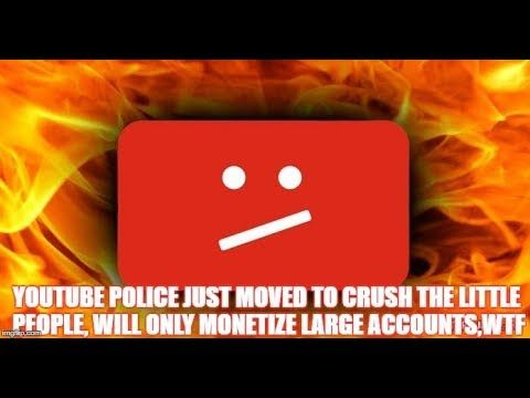 YouTube POLICE Just Moved to Crush the Little People, Will Only Monetize...