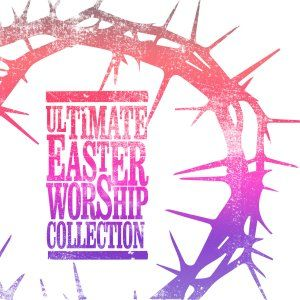 Ultimate Easter Worship Collection -  - Various Worship Leaders | Free Delivery @ Eden.co.uk