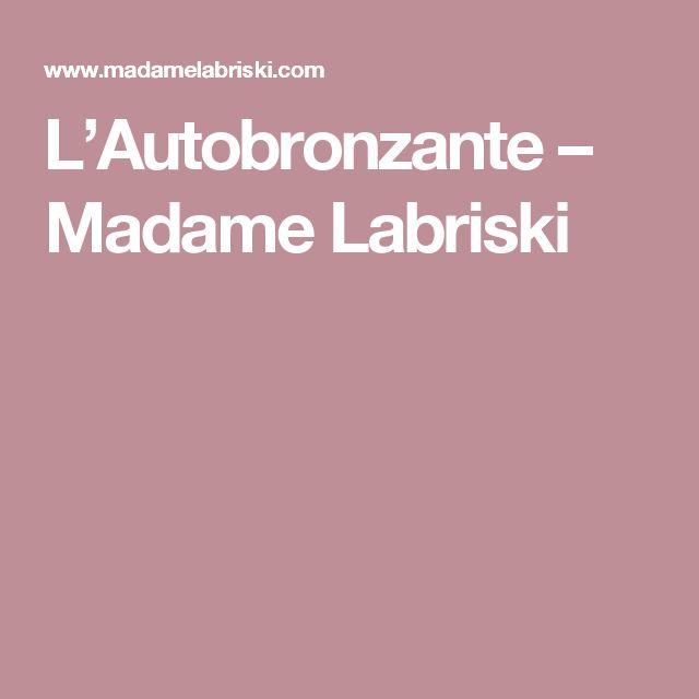 L'Autobronzante – Madame Labriski