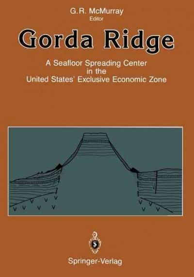 Gorda Ridge: A Seafloor Spreading Center in the United States' Exclusive Economic Zone Proceedings of the Gor...