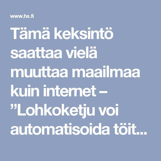"""Tämä keksintö saattaa vielä muuttaa maailmaa kuin internet – """"Lohkoketju voi automatisoida töitä, joita pomot tekevät"""", visioivat tutkijat - Päivän lehti 30.8.2017 - Helsingin Sanomat"""