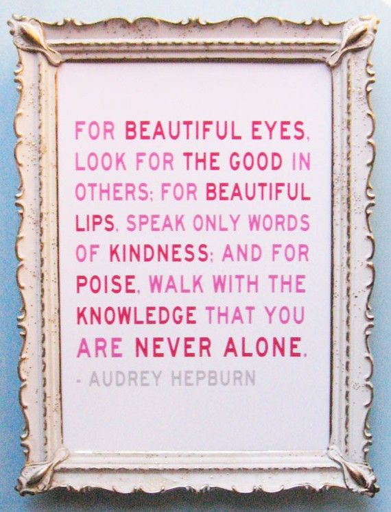 audrey hepburn quote: Words Of Wisdom, Audrey Hepburn Quotes, Audreyhepburn, Favorite Quotes, Senior Quote, Beautiful Tips, Beautiful Eye, Wise Words, Girls Rooms