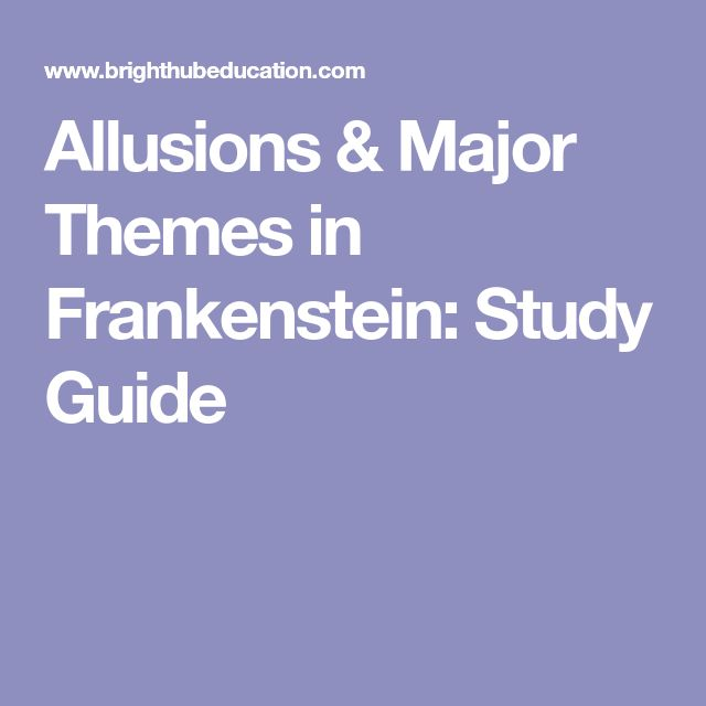 Allusions & Major Themes in Frankenstein: Study Guide