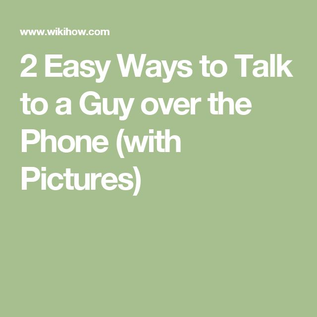 2 Easy Ways to Talk to a Guy over the Phone (with Pictures)
