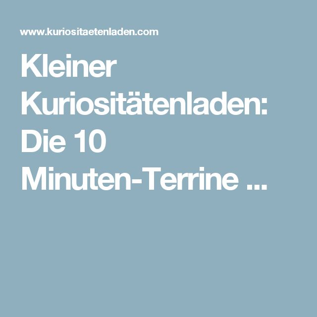 Kleiner Kuriositätenladen: Die 10 Minuten-Terrine ...