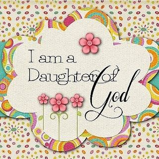 I am a Daughter of GOD!!! <3