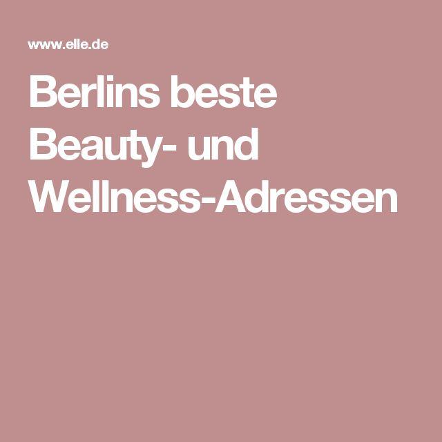 Berlins beste Beauty- und Wellness-Adressen