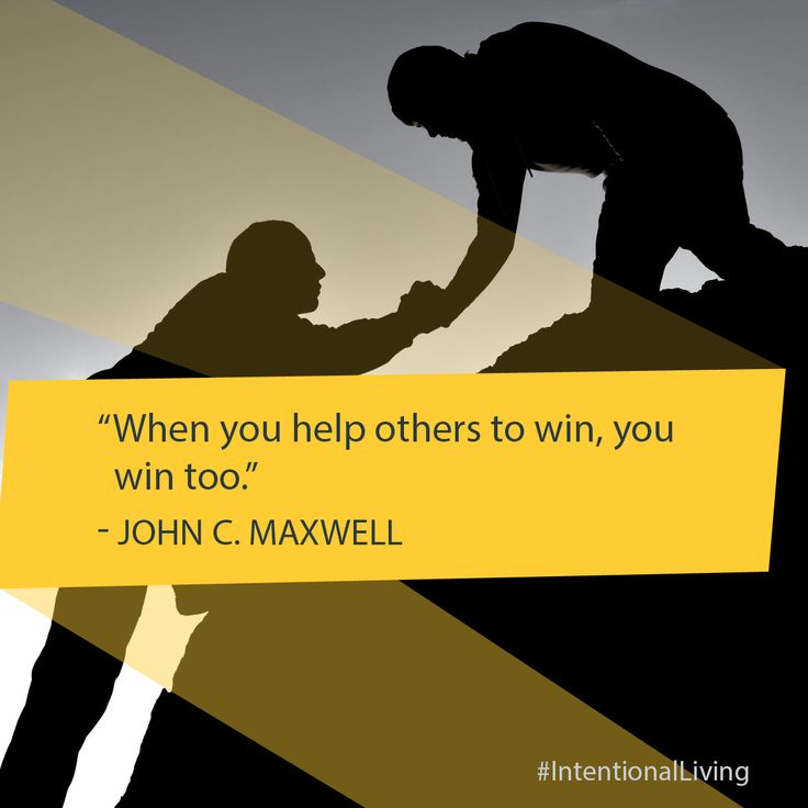 When you help others to win, you win too. -John C. Maxwell #IntentionalLiving