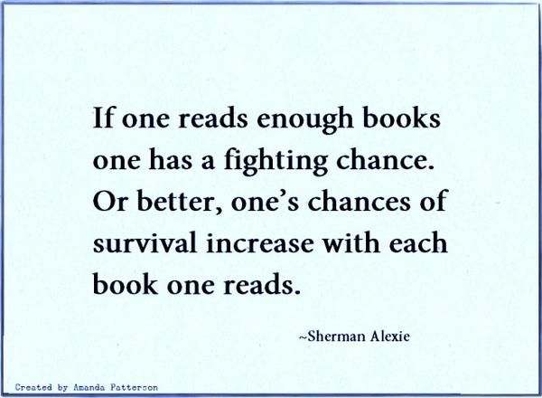 If one reads enough books one has a fighting chance.  Or better, one's chances of survival increase with each book one reads.
