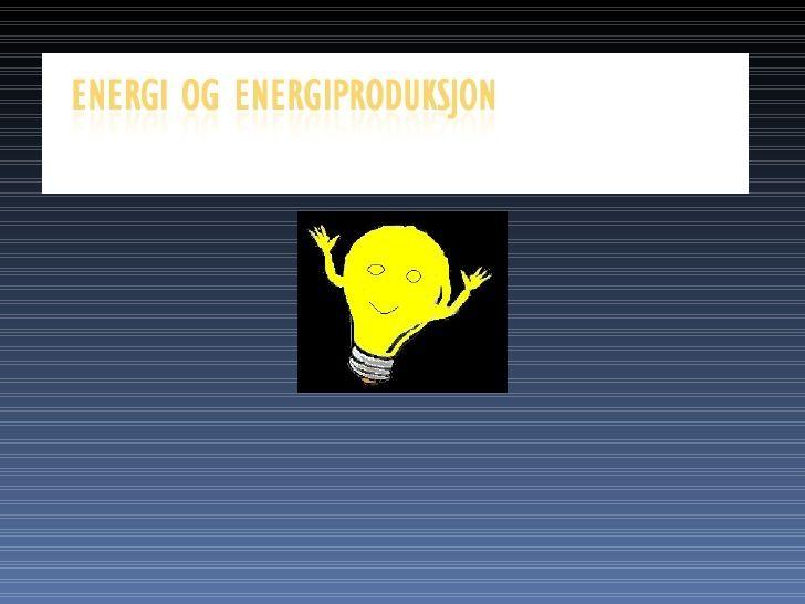 Energi Og Energiproduksjon Powerpoint by gryr via slideshare
