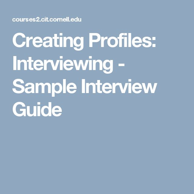 Creating Profiles: Interviewing - Sample Interview Guide