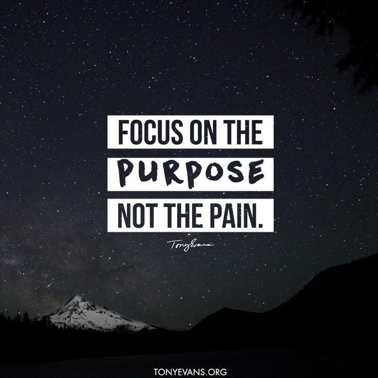 Focus on the purpose not the pain. - Tony Evans #focus #purpose