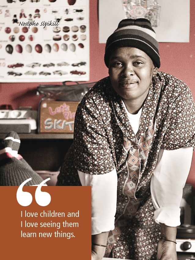 http://cecd.org.za/index.php/publications/teaching-treasures/nosipho-siyikili-and-elsie-dyasi. Working with young children is hard work. Every day in South Africa, nearly 60,000 adults, mainly women, work with 1.1 million children in Early Childhood Development centres. 'Teaching Treasures', published by the Centre for Early Childhood Development (www.cecd.org.za) showcases the heroes of our country.