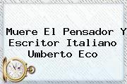 http://tecnoautos.com/wp-content/uploads/imagenes/tendencias/thumbs/muere-el-pensador-y-escritor-italiano-umberto-eco.jpg Umberto Eco. Muere el pensador y escritor italiano Umberto Eco, Enlaces, Imágenes, Videos y Tweets - http://tecnoautos.com/actualidad/umberto-eco-muere-el-pensador-y-escritor-italiano-umberto-eco/