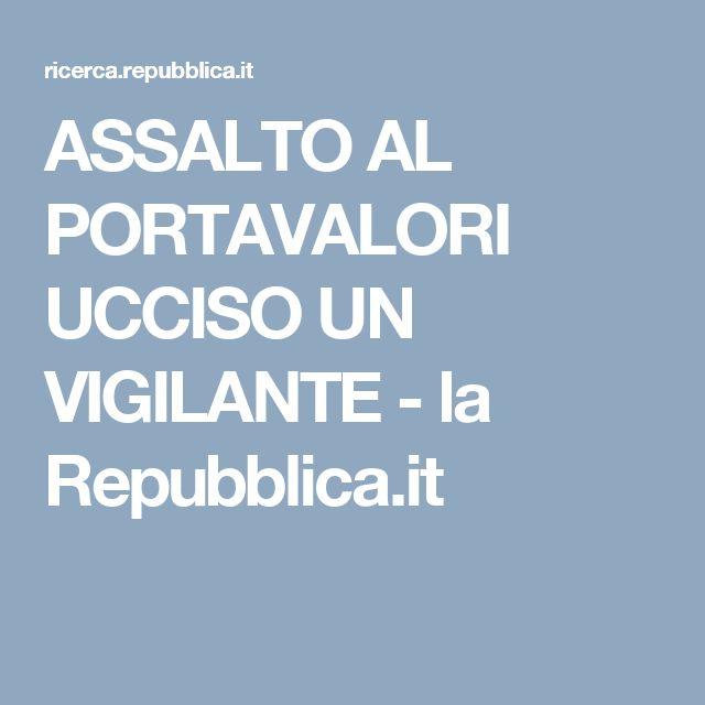 ASSALTO AL PORTAVALORI UCCISO UN VIGILANTE - la Repubblica.it