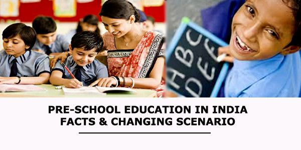 Pre-School Education in India: Facts & Changing Scenario #preschool #education #educationinindia #earlychildhood #earlychildhoodeducation