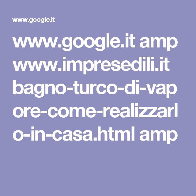 www.google.it amp www.impresedili.it bagno-turco-di-vapore-come-realizzarlo-in-casa.html amp