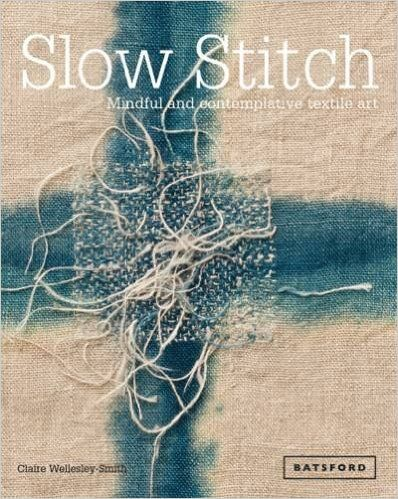 Published today (3 Sept 2015) Slow Stitch: Mindful and Contemplative Textile Art: Claire Wellesley-Smith: 9781849942997: Amazon.com: Books